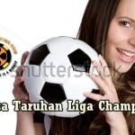 Bursa Taruhan Liga Champion : Asik, Praktis dan Mudah